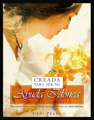 Creada Para Ser Su Ayuda Id=nea/Created to Be His Help Meet By Pearl, Debi
